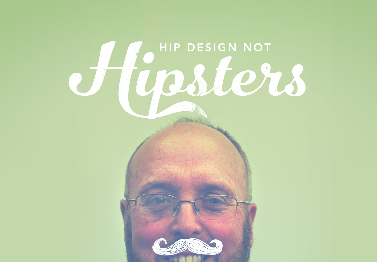 Hip Design Not Hipsters